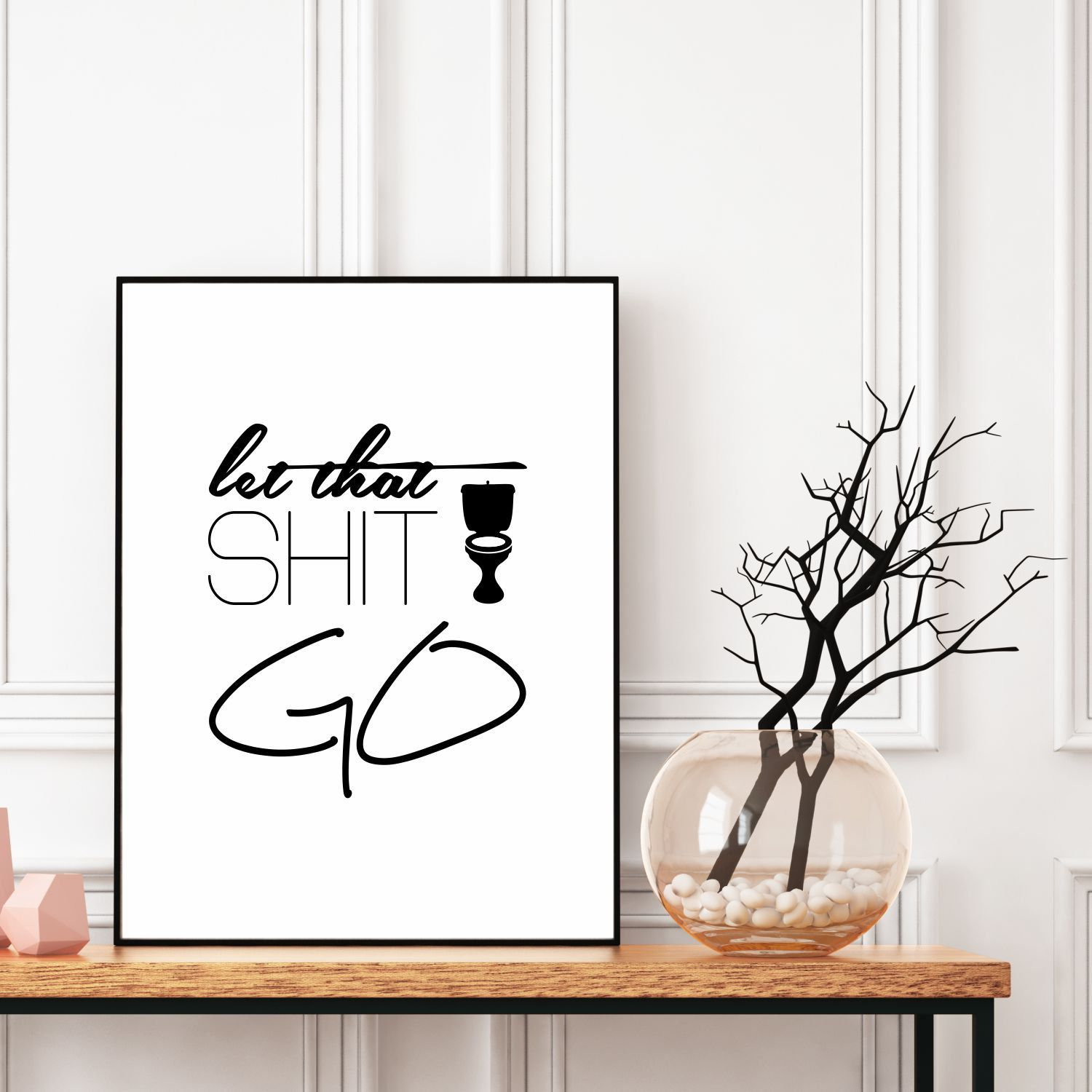 Let That Shit Go Sign Typography Print Quote Art Bathroom Wall