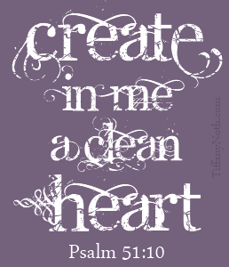 Create in me a clean heart...Oh God, and renew the right spirit within me. Cast me not away from your presence Oh Lord and take not thy Holy Spirit from me.... restore unto me, the joy of thy salvation and renew the right spirit within me........