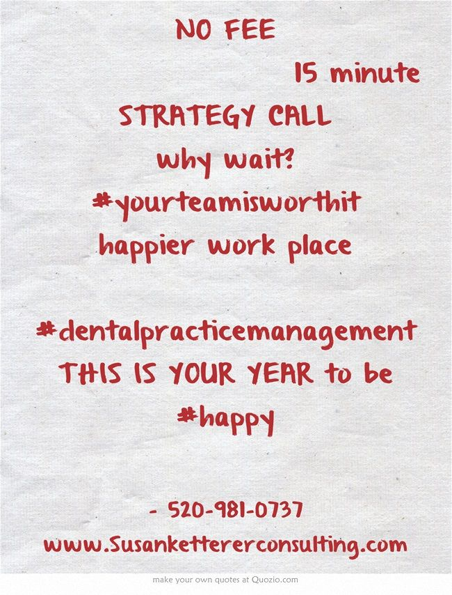 NO FEE               15 minute             STRATEGY CALL                              why wait?      #yourteamisworthit    happier work place #dentalpracticemanagement  THIS IS YOUR YEAR to be #happy