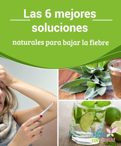 Las 6 Mejores Soluciones Naturales Para Bajar La Fiebre Mejor Con Salud Remedios Para La Temperatura Fiebre En Niños Remedios Naturales