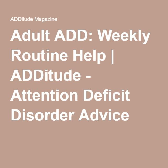 Adult ADD: Weekly Routine Help | ADDitude - Attention Deficit Disorder Advice