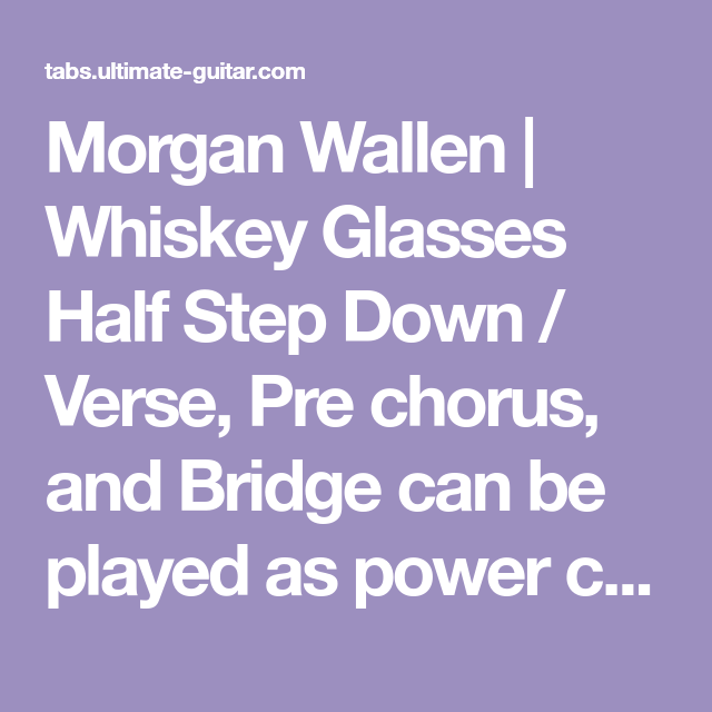 Morgan Wallen | Whiskey Glasses Half Step Down / Verse, Pre