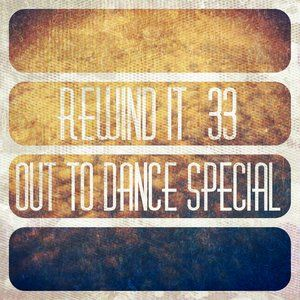 Rewind It #33 (3rd July 2014) Out To Dance Special