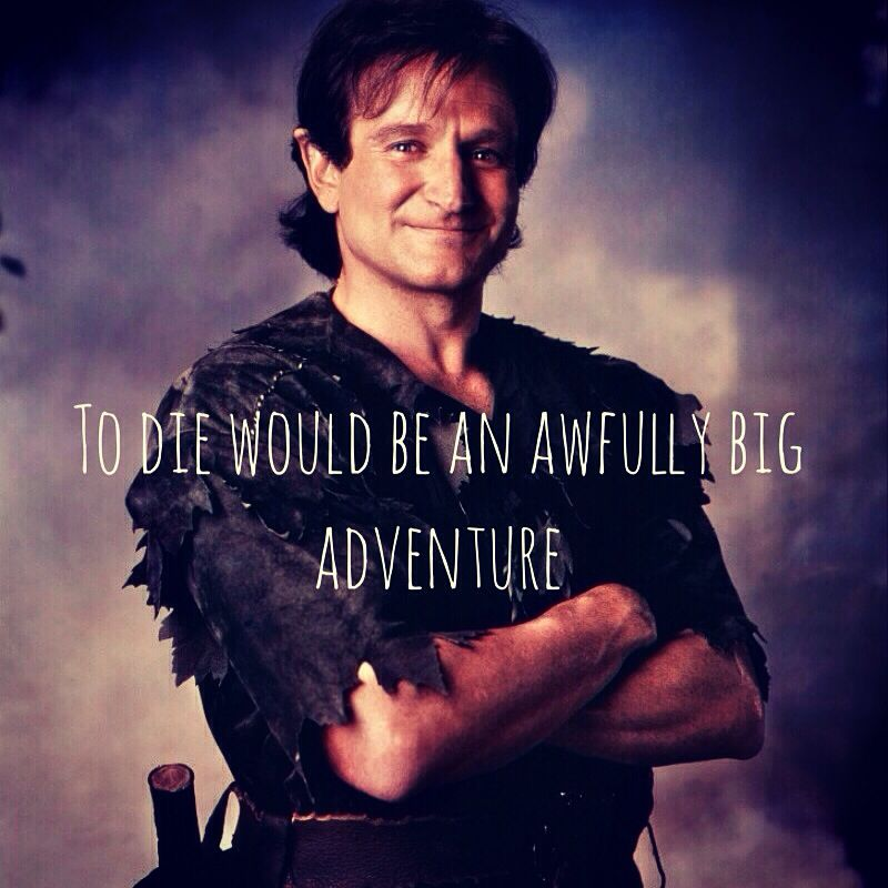 To Die Would Be An Awfully Big Adventure Tribute To Robin Williams Robin Williams Movies Robin Williams Robin Williams Quotes