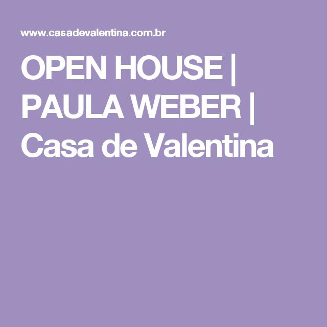 OPEN HOUSE | PAULA WEBER | Casa de Valentina