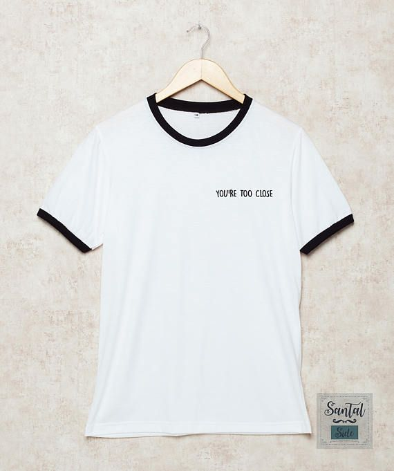 2c4dd89d7fb You re Too Close Shirts Pocket Shirt Funny Tshirt Ringer T-Shirt Gift White  Size S