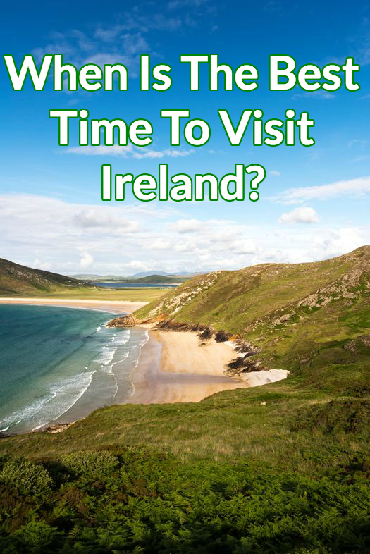 The Eternal Question When Is Best Time To Visit Ireland From Weather Prices And Everything Else We Ve Put Together This Comprehensive Guide