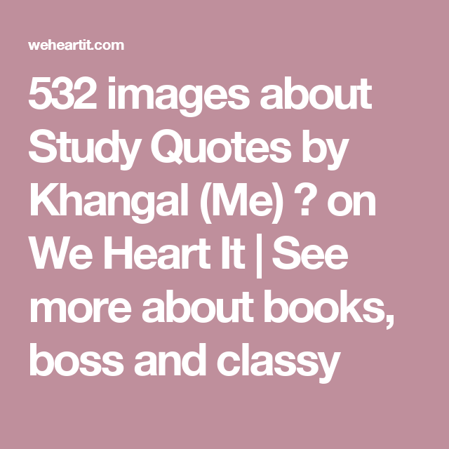 Images About Study Quotes By Khangal Me  On We Heart It