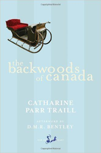 The Backwoods of Canada: Catharine Parr Traill, D.M.R. Bentley: 9780771094484: Books - Amazon.ca