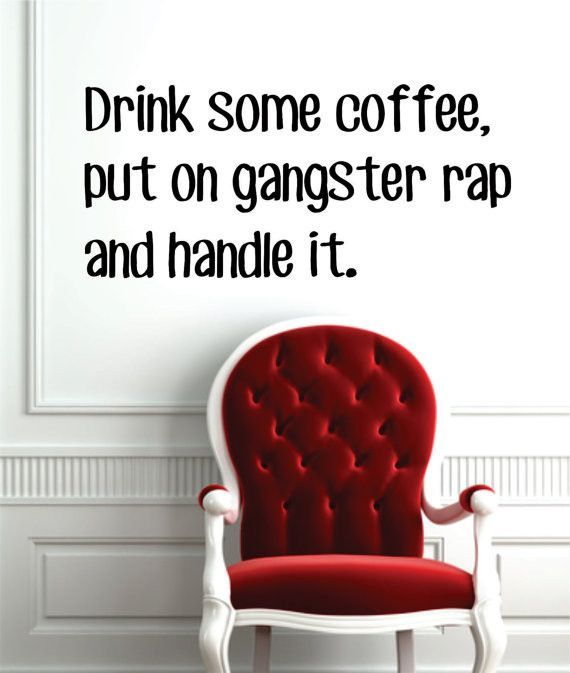 Drink Some Coffee Put On Gangster Rap Quote Decal Sticker Wall - How to put a decal on my wall