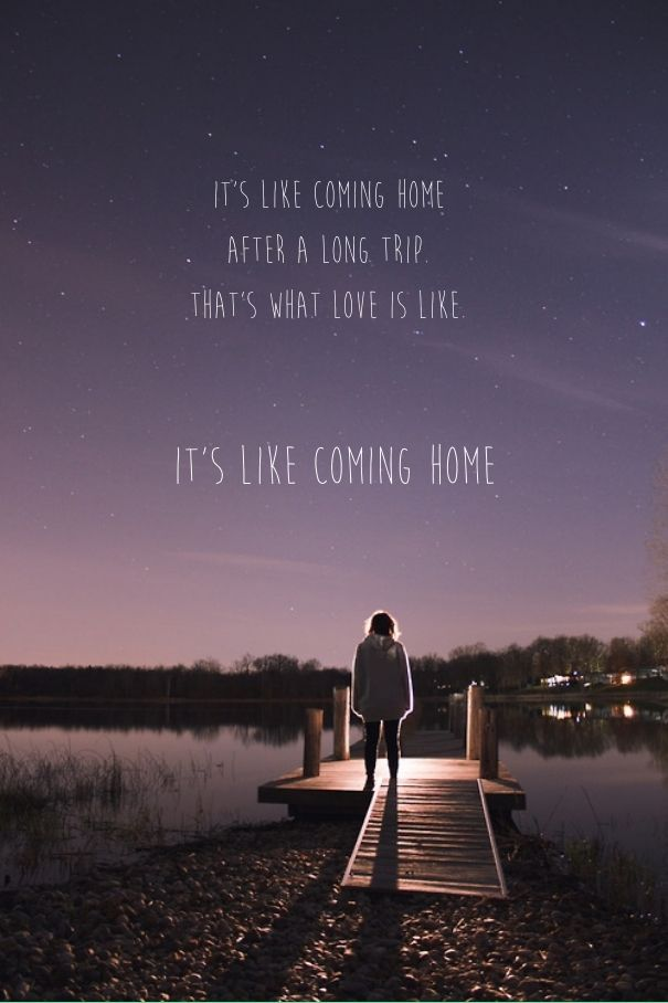 It S Like Coming Home After A Long Trip That S What Love Is What Is Love Trip Long Trips