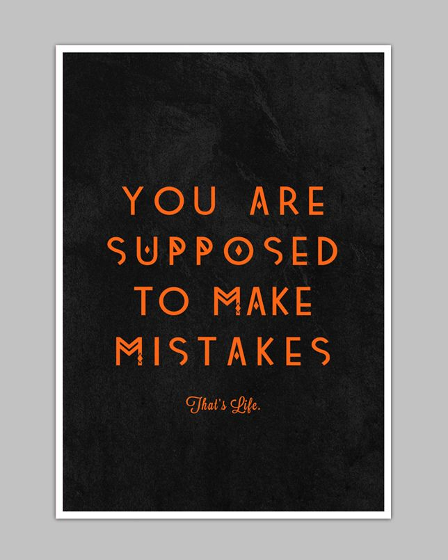 You Are Supposed To Make Mistakes x That's Life x Sometimes Shit Just Happens