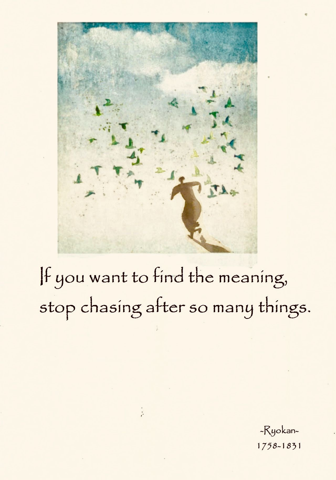 If You Want To Find The Meaning Stop Chasing After So Many Things Ryokan Zen Quotes Zen Philosophy Buddhist Wisdom