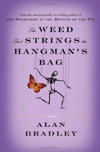The Weed That Strings the Hangmans Bag: A novel by Alan Bradley, http://www.amazon.ca/dp/0385665849/ref=cm_sw_r_pi_dp_-R.Erb0TC8CBQ