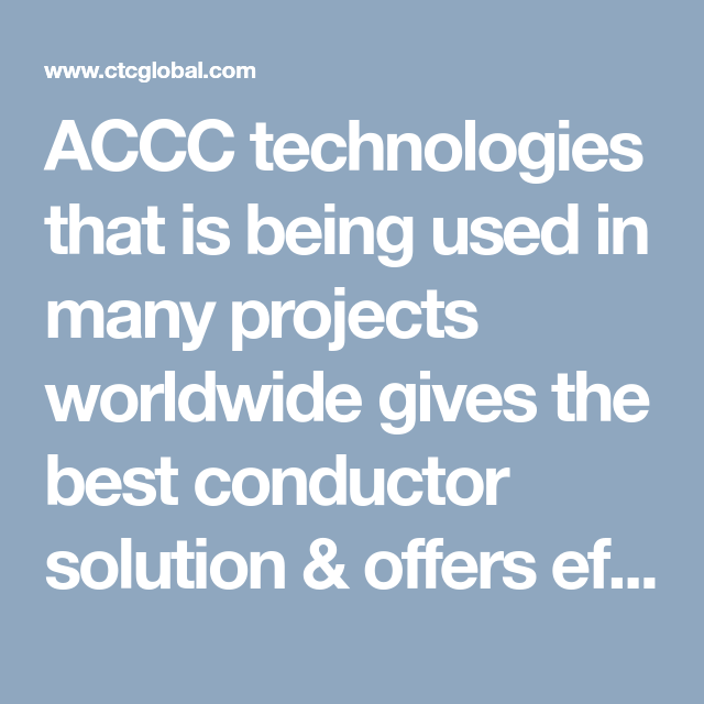Accc Technologies That Is Being Used In Many Projects Worldwide Gives The Best Conductor Solution Offers Efficiency Capacity Low Carbon Conductors Solutions