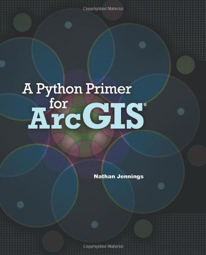A Python Primer for ArcGIS® | Products I Love | Python programming