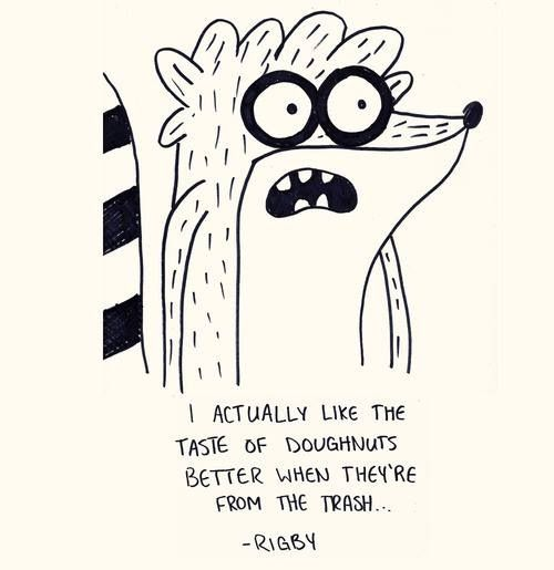 Rigby Quote With Images Regular Show Nerd Life Have A Laugh