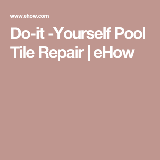 Do-it -Yourself Pool Tile Repair | Swimming pool | Tiles ...