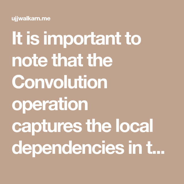 It Is Important To Note That The Convolution Operation Captures The Local Dependencies In The Original Image Intuition Networking The Locals