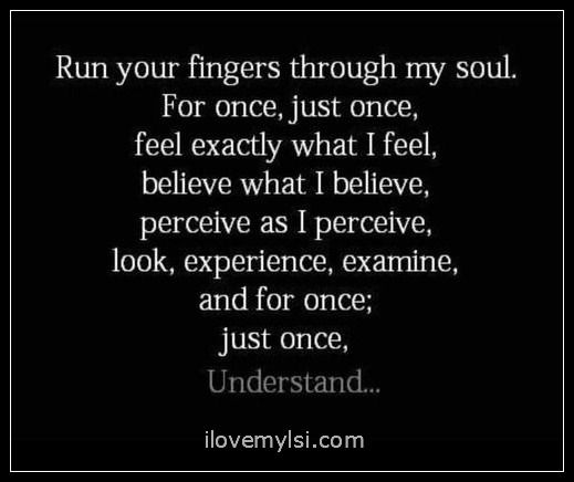 Run your fingers through my soul. - I Love My LSI