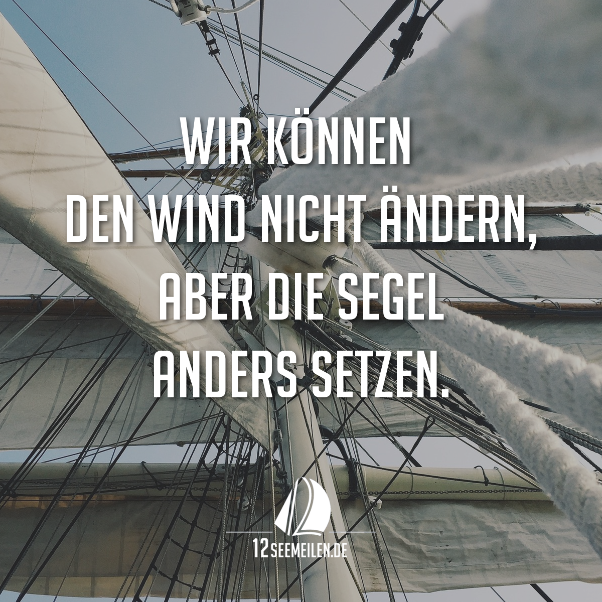 Wir Konnen Den Wind Nicht Andern Aber Segel Anders Setzen Zitat Spruch Segeln