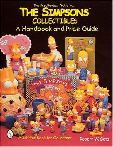 The Unauthorized Guide To The Simpsons Collectibles A Schiffer Book By Robert W Getz The Simpsons Action Figures Collectibles