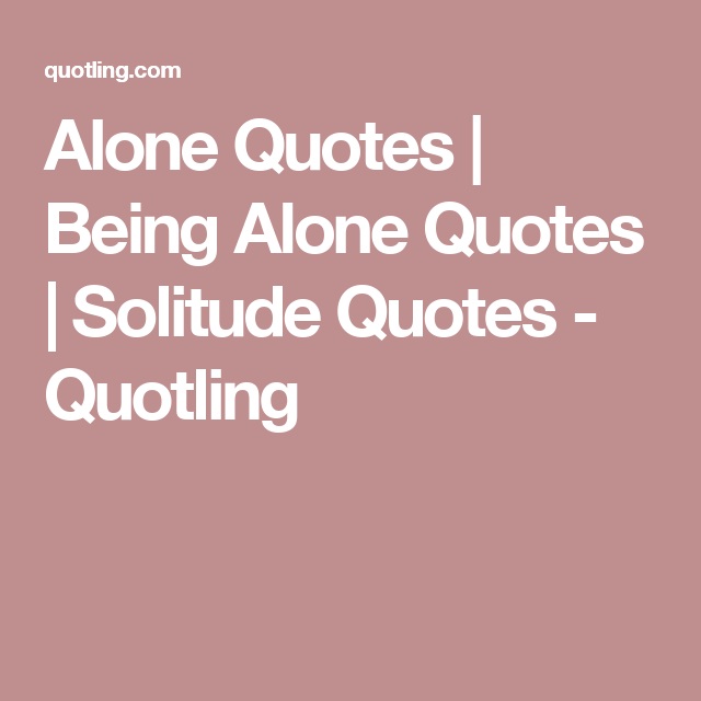 Alone Quotes | Being Alone Quotes | Solitude Quotes - Quotling ...