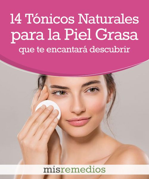 14 Tónicos Naturales Para La Piel Grasa Que Te Encantará Descubrir Mis Remedios Skin Care Beauty Care How To Grow Eyebrows