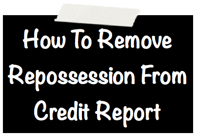 dae4a56f08c69843119e6b9725c4f37f - How To Get A Repossession Removed From Credit Report
