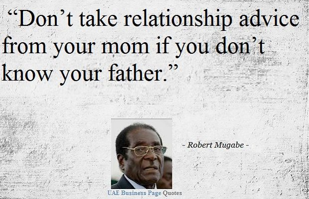 Funny Robert Mugabe Quote On Relationship Mugabe Quotes You Are The Father Woman Quotes