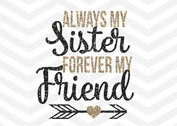 Sister Svg File Always My Sister Forever My Friend Svg Etsy Sisters Forever Svg Quotes Sisters
