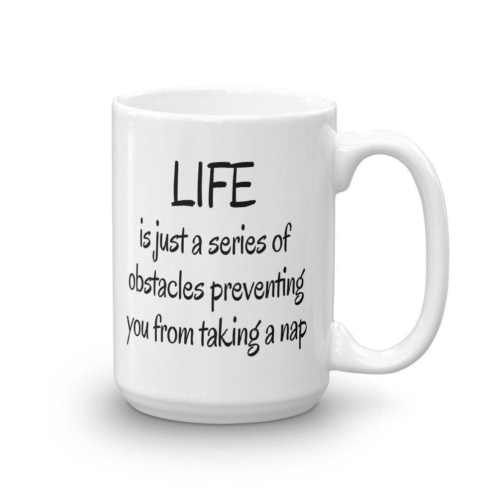 Life is coffee mug, I need a nap, I love naps, fun