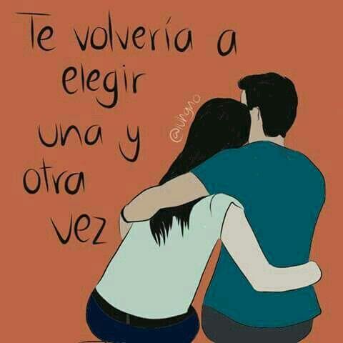 Te Volveria A Elegir Amor Love Love Quotes Y Gods Love
