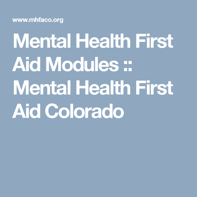 Mental Health First Aid Modules Mental Health First Aid Colorado