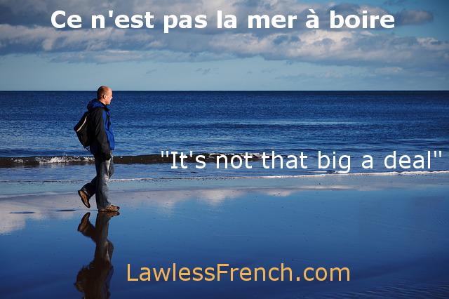 Ce n'est pas la mer à boire lesson:  http://www.lawlessfrench.com/expressions/ce-nest-pas-la-mer-a-boire/