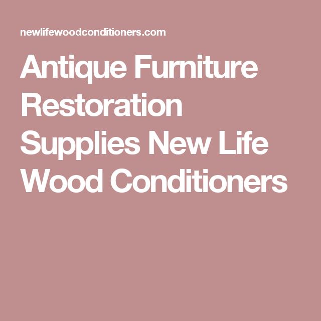Antique Furniture Restoration Supplies New Life Wood Conditioners - Antique Furniture Restoration Supplies New Life Wood Conditioners