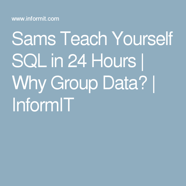 Sams Teach Yourself Sql In 24 Hours Why Group Data Informit Teaching Sql Data
