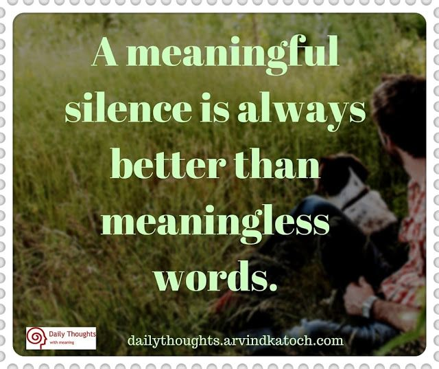 Thought Of Day With Meaning A Meaningful Silence Is Always Better Than Meaningless Words Thoughts Meaningful Day Of Silence