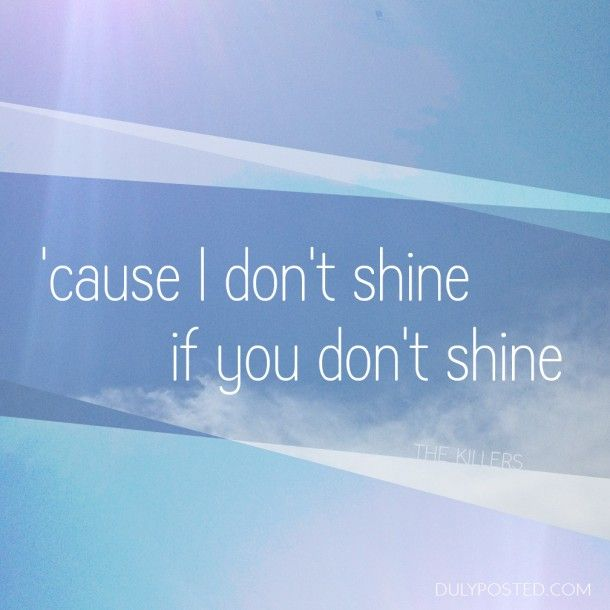 """""""'Cause I Don't Shine If You Don't Shine"""" Read My Mind By"""