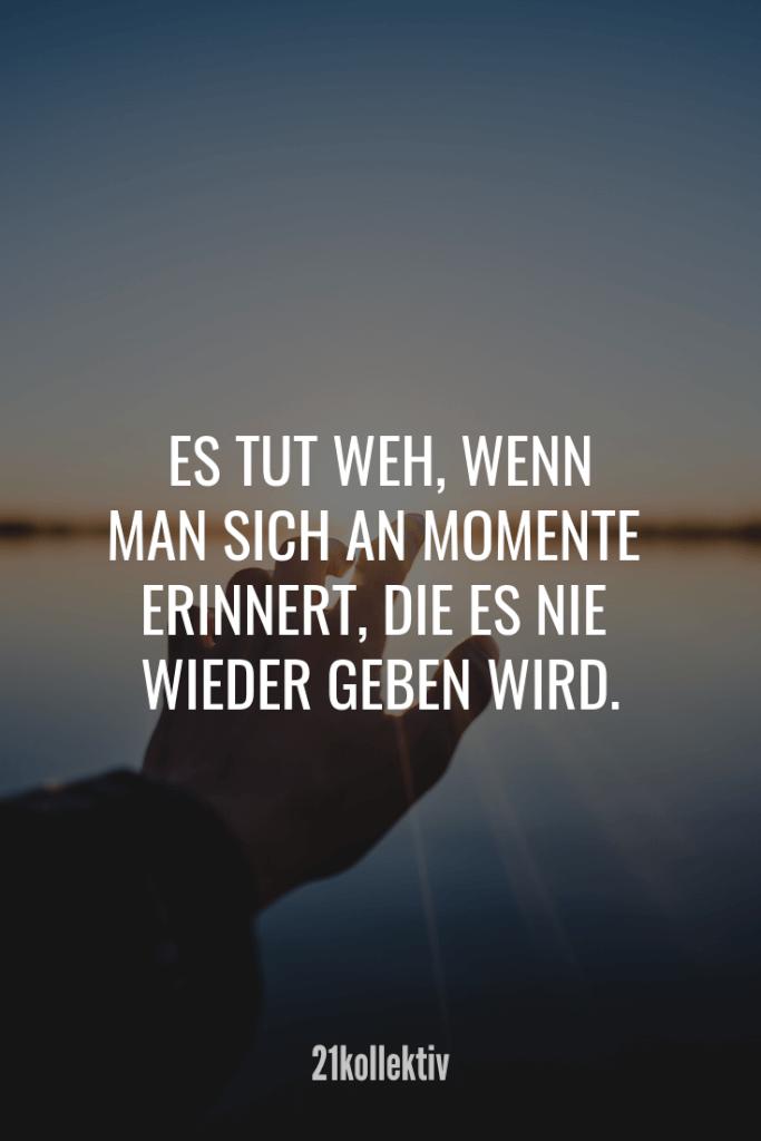 Es tut weh, wenn man sich an Momente erinnert, die es nie wieder geben wird.