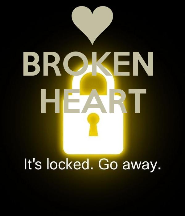Broken Heart It S Locked Go Away By Me Jmk Broken Heart Broken Heart