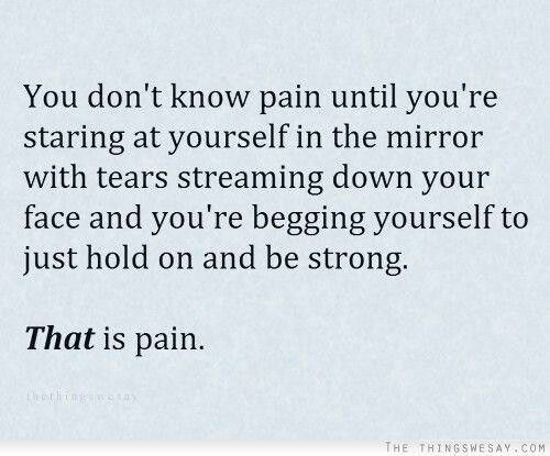 You Don't Know Pain Until You're Staring At Yourself In