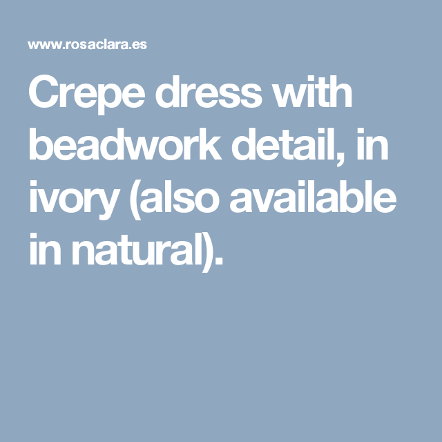 Crepe dress with beadwork detail, in ivory (also available in natural).