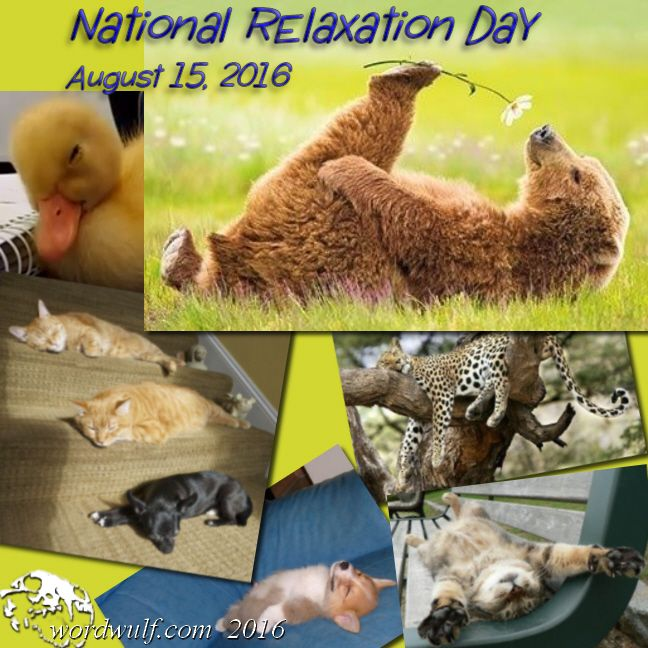 http://wordwulf.com/days-of-note August 15 is National Relaxation Day