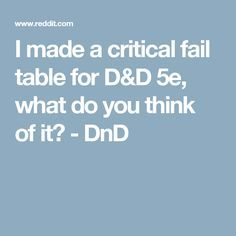 I Made A Critical Fail Table For D 5e What Do You Think Of It