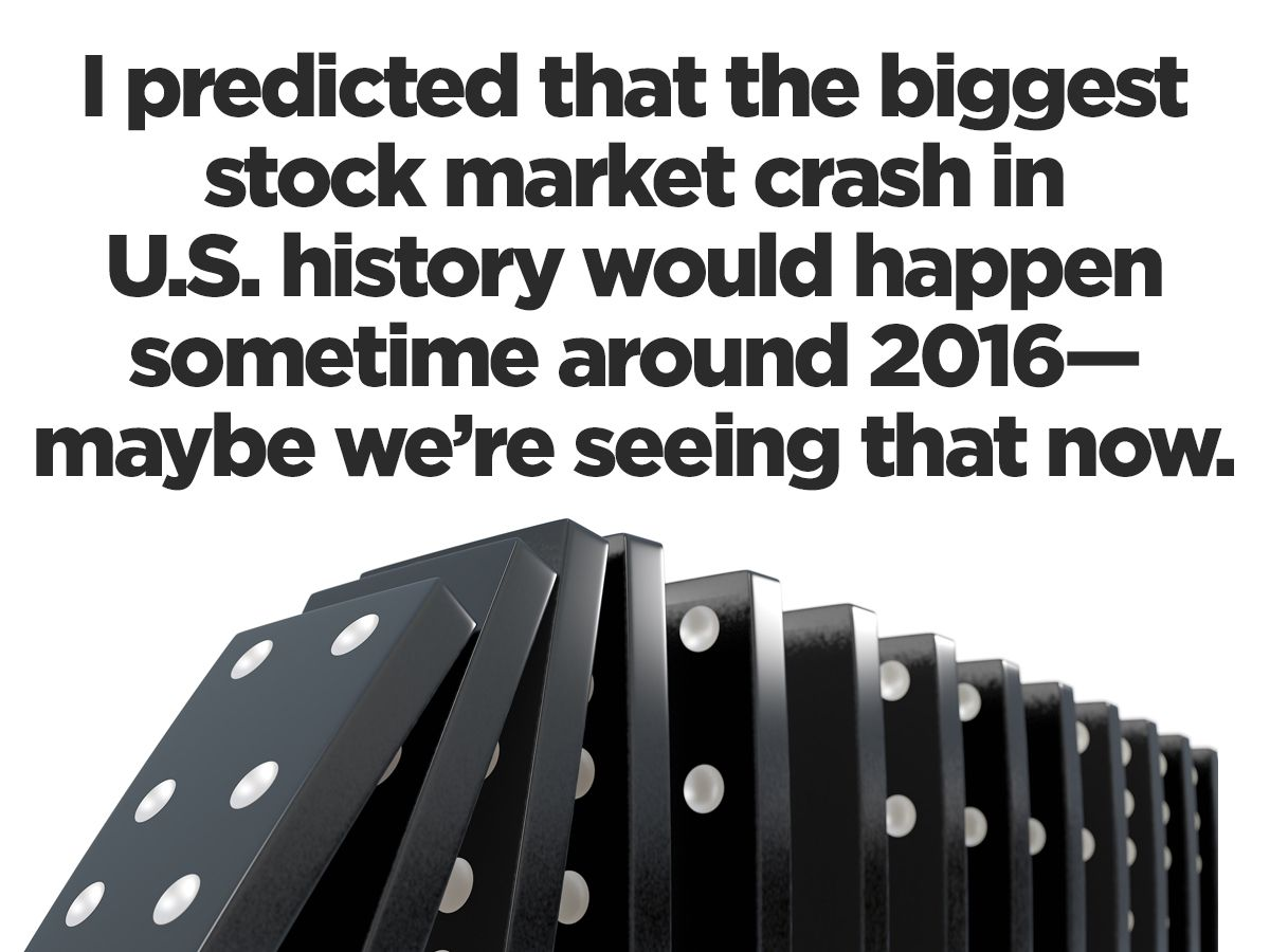 """""""I predicted that the biggest stock market crash in U.S. history would happen sometime around ..."""