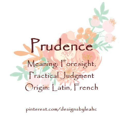 Baby Girl Name: Prudence. Meaning: Foresight; Practical Judgment ...