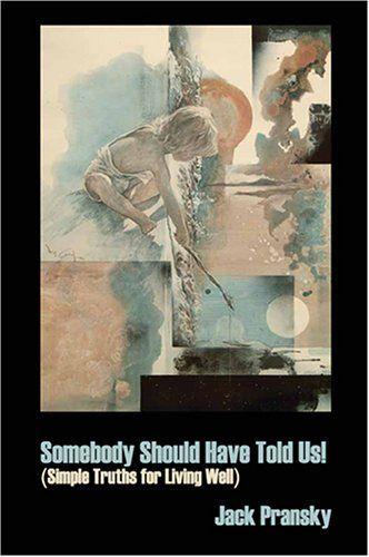 Somebody Should Have Told Us! by Jack Pransky