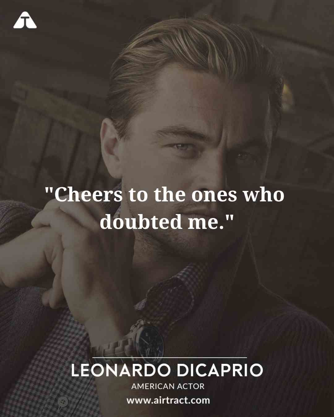 Cheer To The Ones Who Doubted Me Leonardo Dicaprio Leonardodicaprio Leonardodicapriofacts Leonardodi Leonardo Dicaprio Quotes Leonardo Dicaprio Leo Quotes