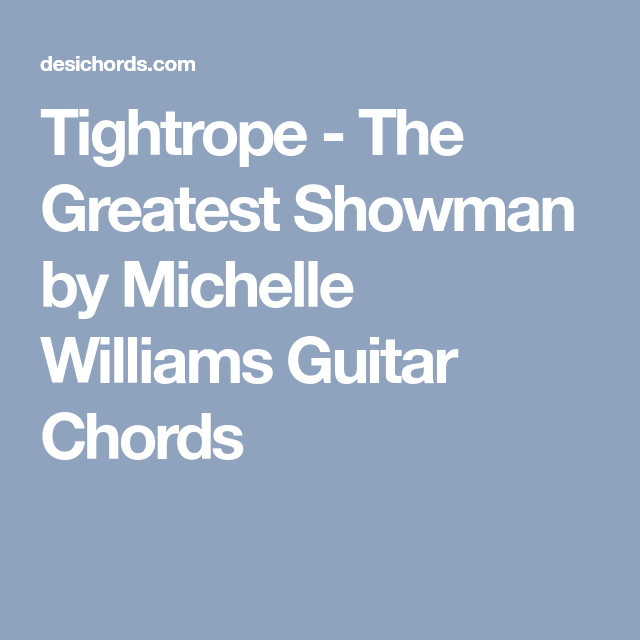 Tightrope The Greatest Showman By Michelle Williams Guitar Chords